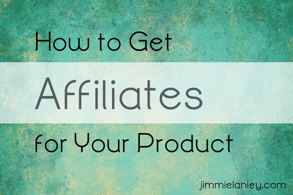 How to Get Affiliates for your Product jimmielanley.com