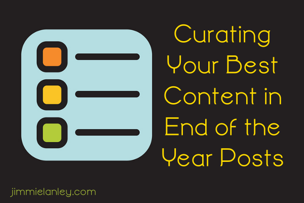 Curating Your Best Content in End of the Year Posts jimmielanley.com