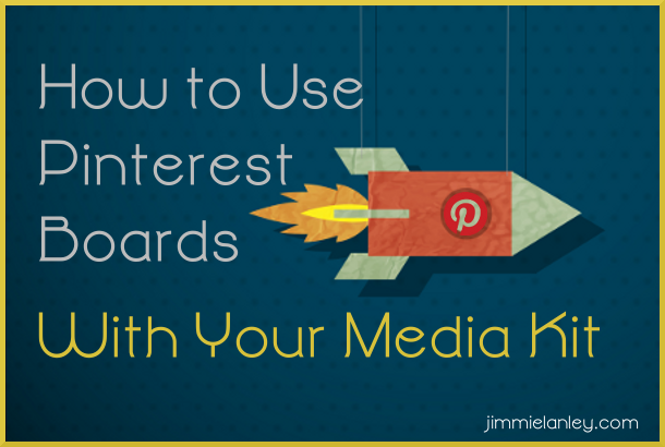 How to Use Pinterest Boards with Your Media Kit jimmielanley.com