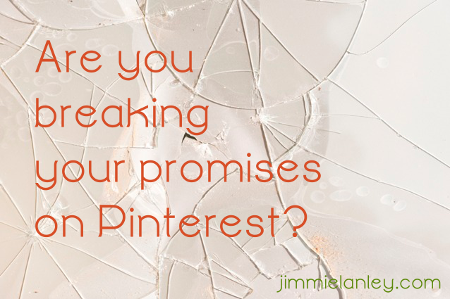 Are you breaking your promises on Pinterest?