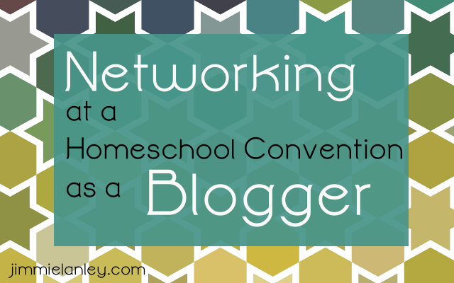 Networking at a Homeschool Convention as a Homeschool Blogger; jimmielanley.com