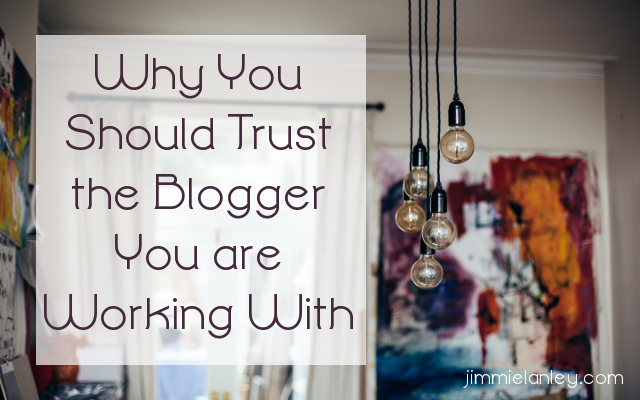 Why You Should Trust the Blogger You are Working With