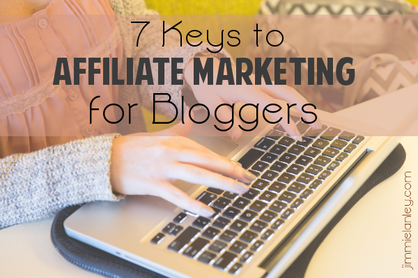 7 Keys to Affiliate Marketing for Bloggers